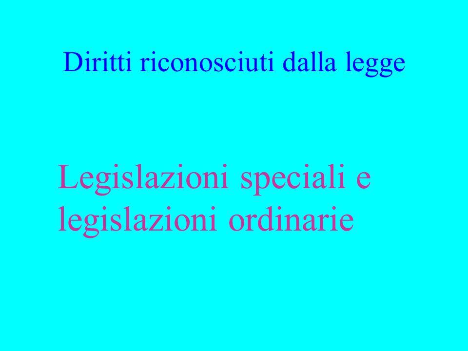 Diritti riconosciuti dalla legge Legislazioni speciali e legislazioni ordinarie