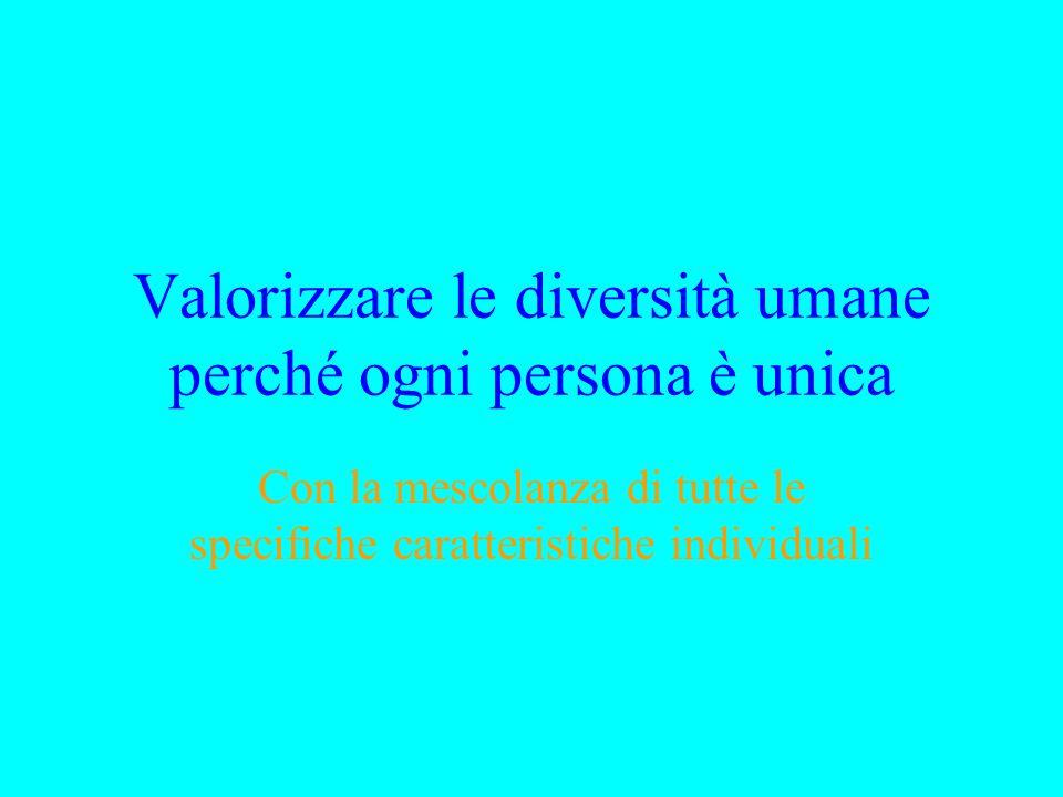 Valorizzare le diversità umane perché ogni persona è unica Con la mescolanza di tutte le specifiche caratteristiche individuali