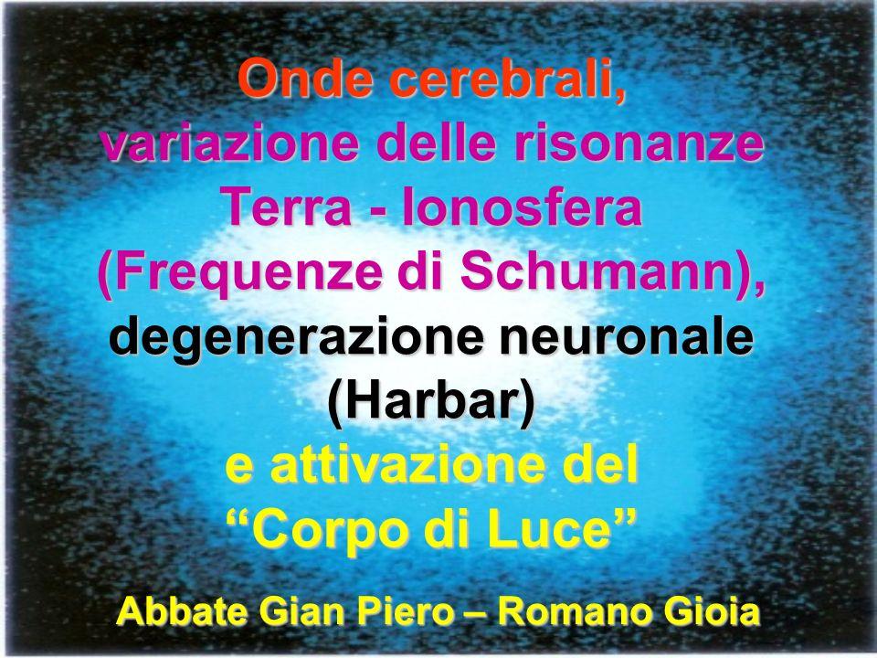 Onde cerebrali, variazione delle risonanze Terra - Ionosfera (Frequenze di Schumann), degenerazione neuronale (Harbar) e attivazione del Corpo di Luce