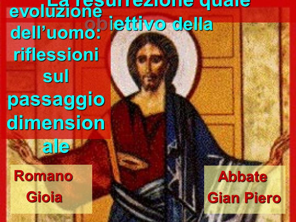 La resurrezione quale obiettivo della Abbate Abbate Gian Piero evoluzione delluomo: riflessioni sul passaggio dimension ale Romano Gioia Gioia