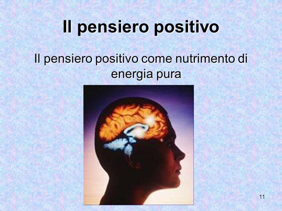 11 Il pensiero positivo Il pensiero positivo come nutrimento di energia pura