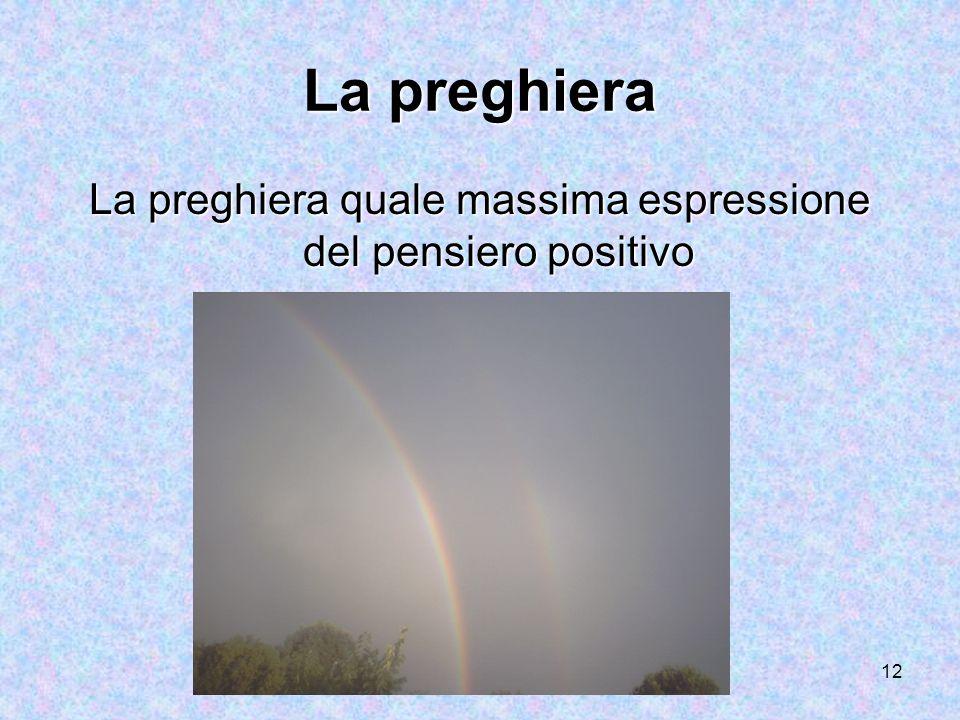 12 La preghiera La preghiera quale massima espressione del pensiero positivo
