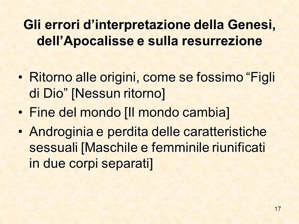 17 Gli errori dinterpretazione della Genesi, dellApocalisse e sulla resurrezione Ritorno alle origini, come se fossimo Figli di Dio [Nessun ritorno]Ri