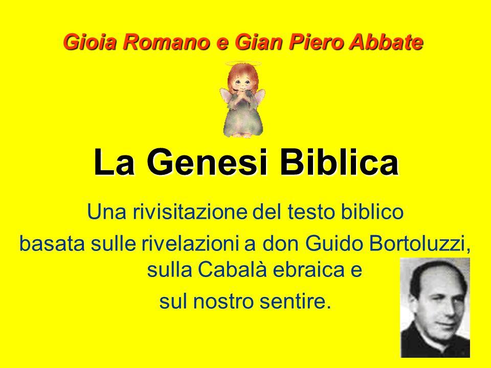 La Genesi Biblica Gioia Romano e Gian Piero Abbate Una rivisitazione del testo biblico basata sulle rivelazioni a don Guido Bortoluzzi, sulla Cabalà e