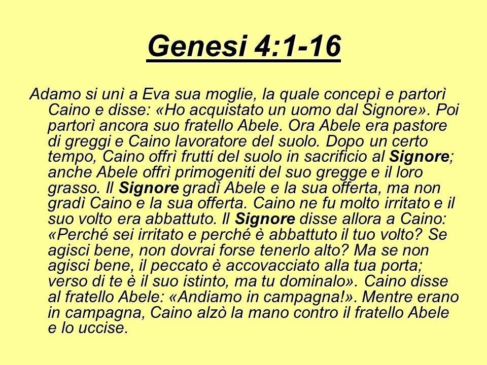 Genesi 4:1-16 Adamo si unì a Eva sua moglie, la quale concepì e partorì Caino e disse: «Ho acquistato un uomo dal Signore». Poi partorì ancora suo fra
