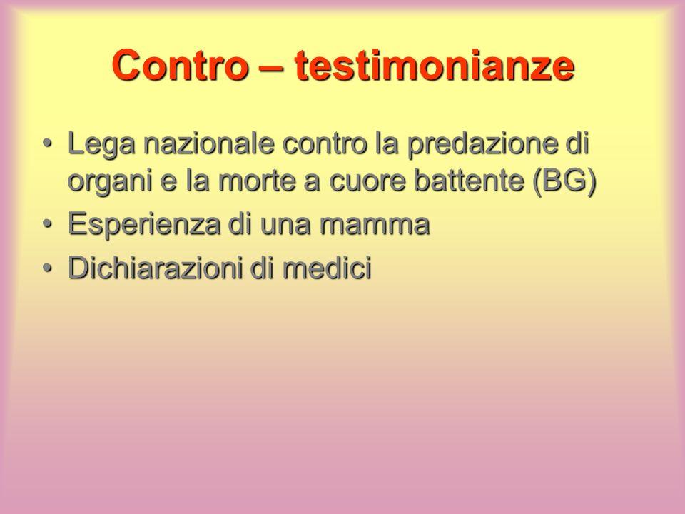 Contro – testimonianze Lega nazionale contro la predazione di organi e la morte a cuore battente (BG) Esperienza di una mamma Dichiarazioni di medici