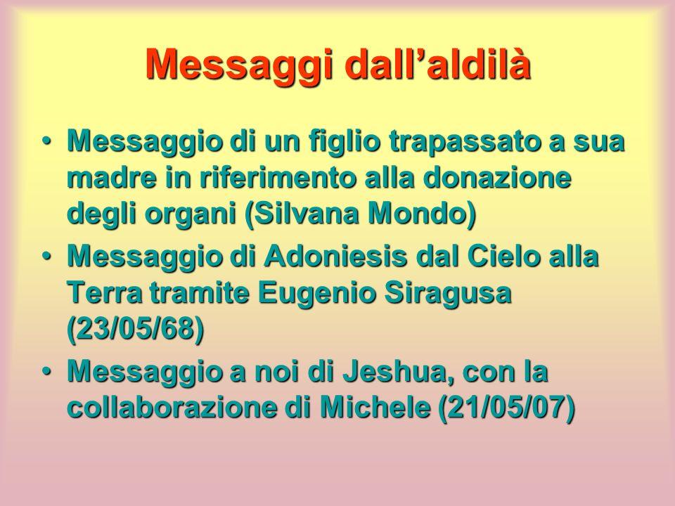Messaggi dallaldilà Messaggio di un figlio trapassato a sua madre in riferimento alla donazione degli organi (Silvana Mondo)Messaggio di un figlio tra
