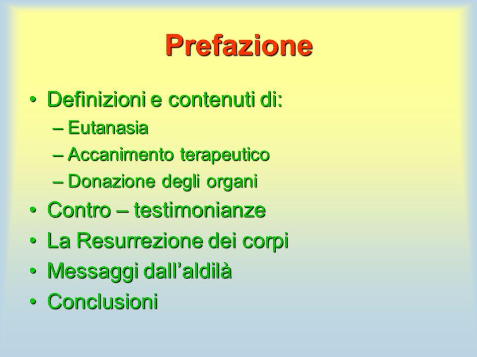 Prefazione Definizioni e contenuti di: –E–E–E–Eutanasia –A–A–A–Accanimento terapeutico –D–D–D–Donazione degli organi Contro – testimonianze La Resurre