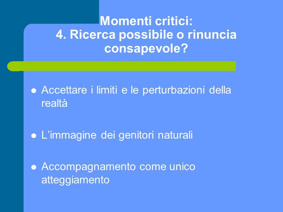 Momenti critici: 4. Ricerca possibile o rinuncia consapevole? Accettare i limiti e le perturbazioni della realtà Limmagine dei genitori naturali Accom