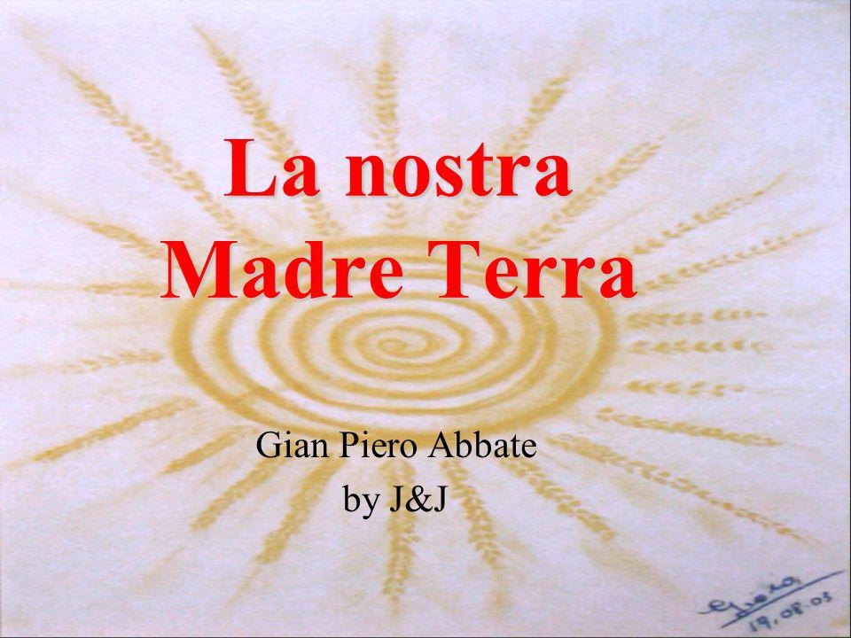 La nostra Madre Terra Gian Piero Abbate by J&J