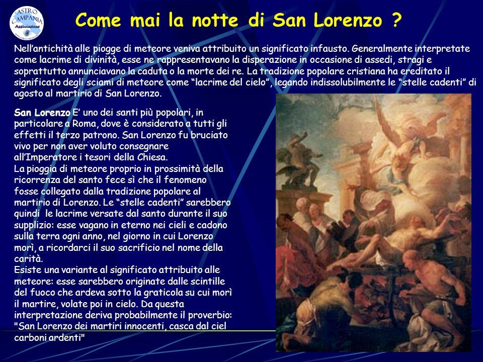 Come mai la notte di San Lorenzo ? Nellantichità alle piogge di meteore veniva attribuito un significato infausto. Generalmente interpretate come lacr