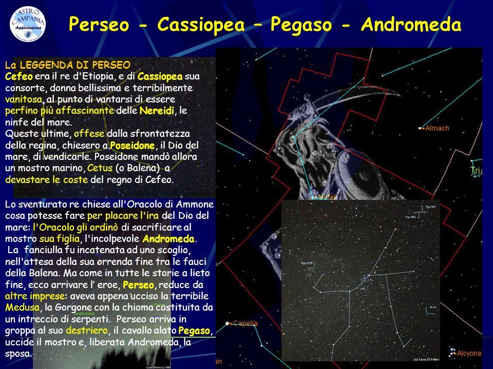 Perseo - Cassiopea – Pegaso - Andromeda La LEGGENDA DI PERSEO Cefeo era il re d'Etiopia, e di Cassiopea sua consorte, donna bellissima e terribilmente