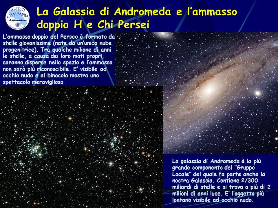 La Galassia di Andromeda e lammasso doppio H e Chi Persei Lammasso doppio del Perseo è formato da stelle giovanissime (nate da ununica nube progenitri