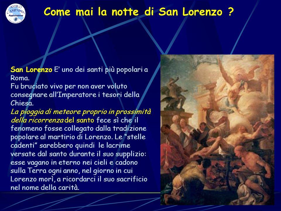 San Lorenzo E uno dei santi più popolari a Roma. Fu bruciato vivo per non aver voluto consegnare allImperatore i tesori della Chiesa. La pioggia di me