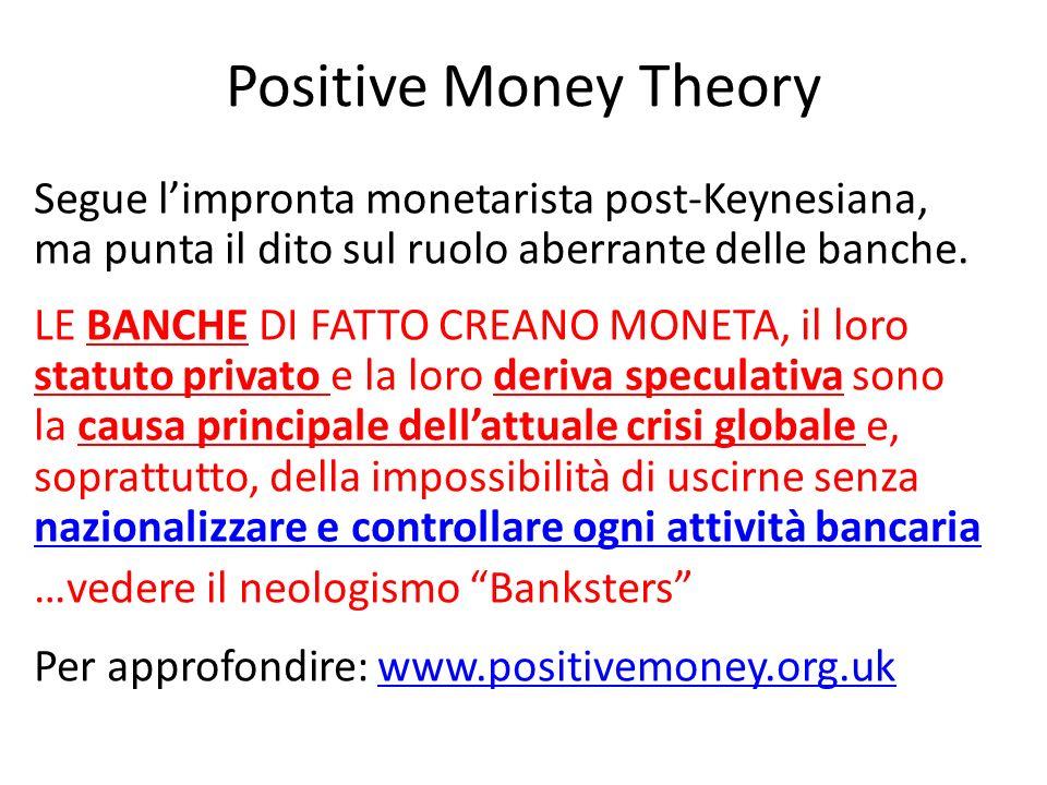 Positive Money Theory Segue limpronta monetarista post-Keynesiana, ma punta il dito sul ruolo aberrante delle banche.