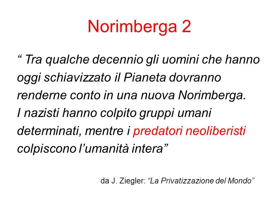 Norimberga 2 Tra qualche decennio gli uomini che hanno oggi schiavizzato il Pianeta dovranno renderne conto in una nuova Norimberga.