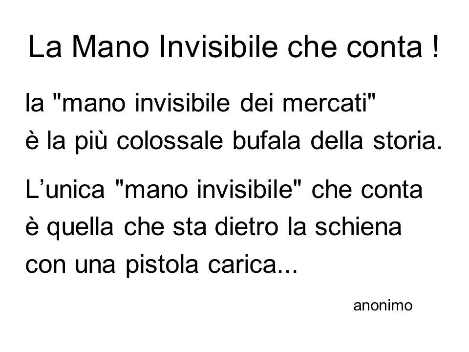 la mano invisibile dei mercati è la più colossale bufala della storia.