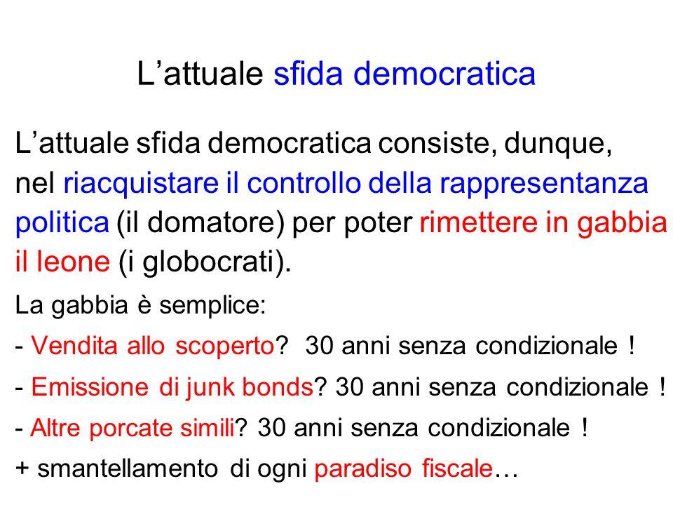 Lattuale sfida democratica Lattuale sfida democratica consiste, dunque, nel riacquistare il controllo della rappresentanza politica (il domatore) per poter rimettere in gabbia il leone (i globocrati).