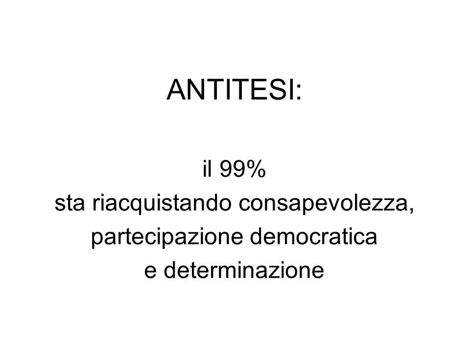 ANTITESI: il 99% sta riacquistando consapevolezza, partecipazione democratica e determinazione