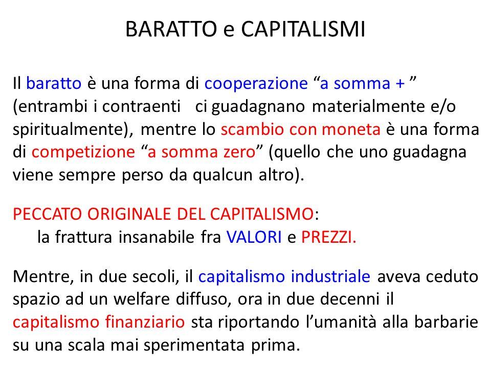 BARATTO e CAPITALISMI Il baratto è una forma di cooperazione a somma + (entrambi i contraenti ci guadagnano materialmente e/o spiritualmente), mentre