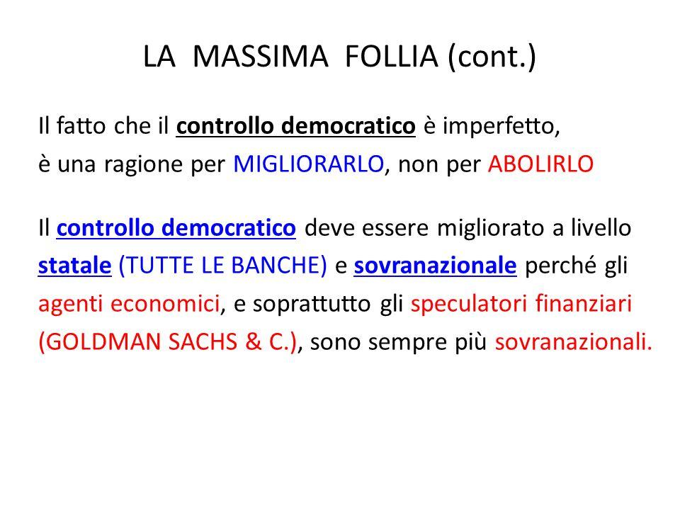 LA MASSIMA FOLLIA (cont.) Il fatto che il controllo democratico è imperfetto, è una ragione per MIGLIORARLO, non per ABOLIRLO Il controllo democratico