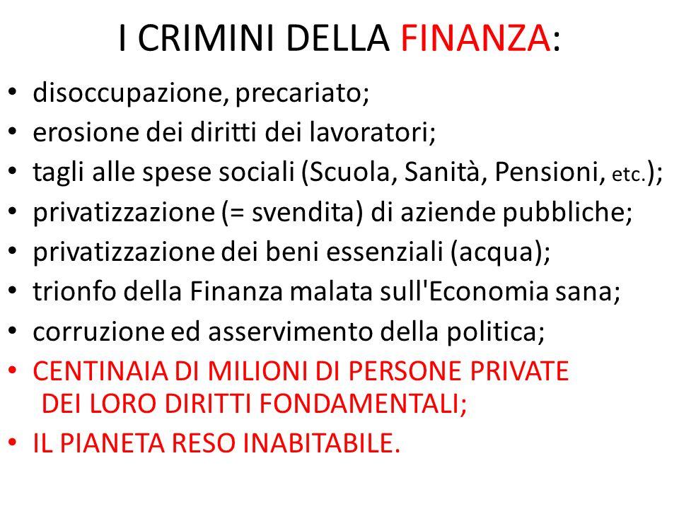 I CRIMINI DELLA FINANZA: disoccupazione, precariato; erosione dei diritti dei lavoratori; tagli alle spese sociali (Scuola, Sanità, Pensioni, etc. );