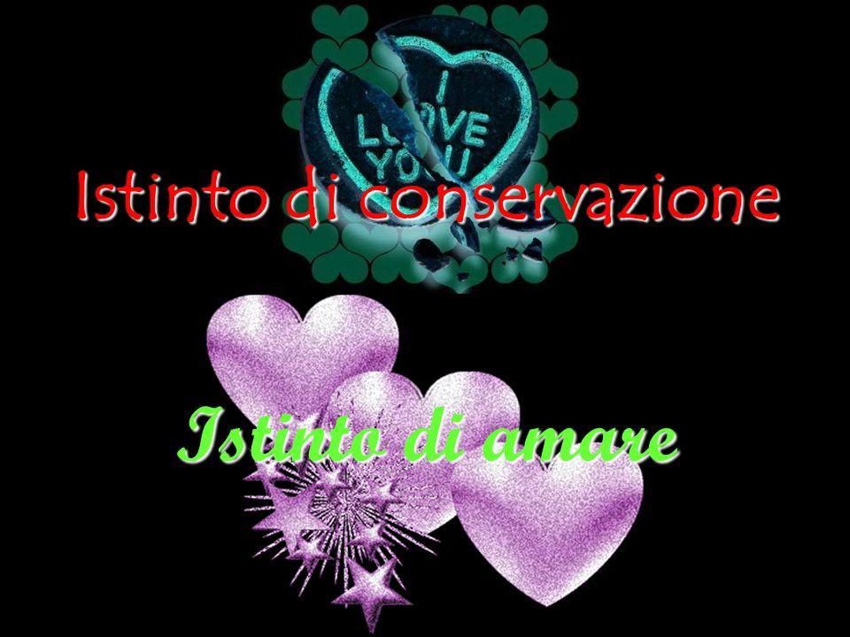 4 Istinto di conservazione Istinto di amare