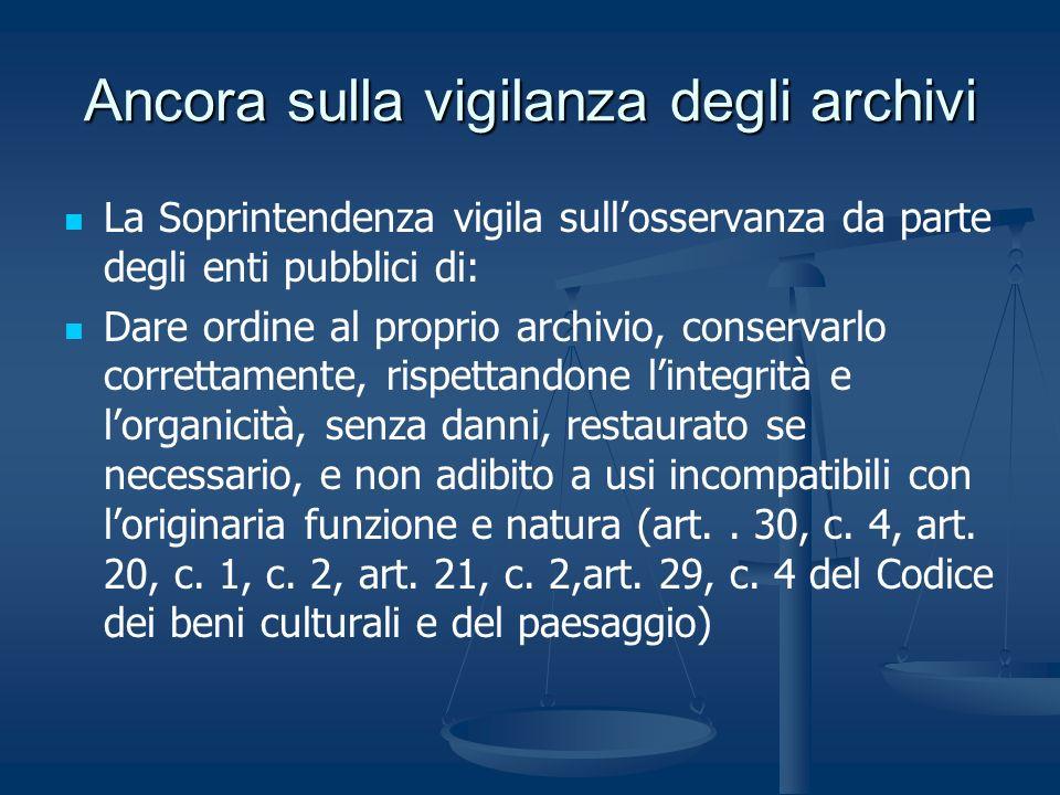 Ancora sulla vigilanza degli archivi La Soprintendenza vigila sullosservanza da parte degli enti pubblici di: Dare ordine al proprio archivio, conserv