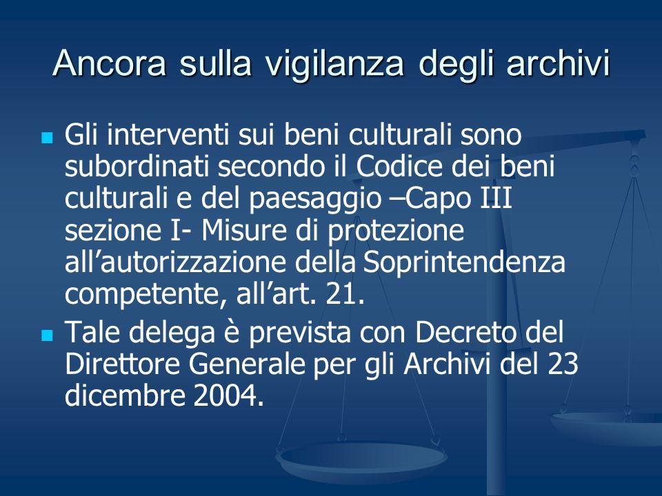 Ancora sulla vigilanza degli archivi Gli interventi sui beni culturali sono subordinati secondo il Codice dei beni culturali e del paesaggio –Capo III