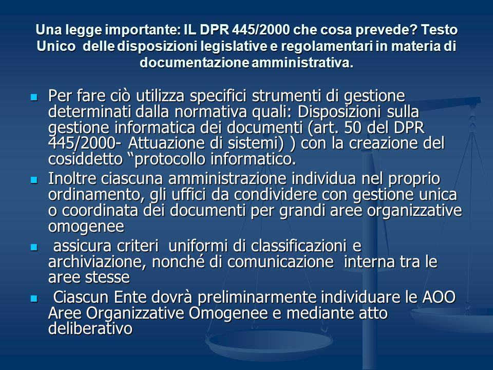 Una legge importante: IL DPR 445/2000 che cosa prevede? Testo Unico delle disposizioni legislative e regolamentari in materia di documentazione ammini