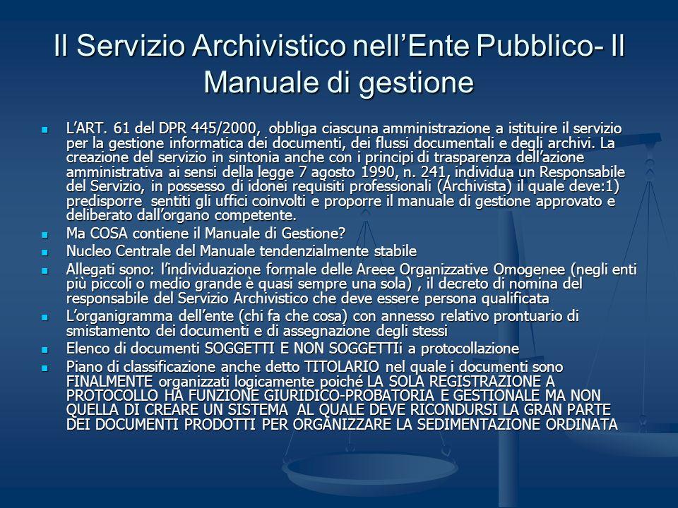 Il Servizio Archivistico nellEnte Pubblico- Il Manuale di gestione LART. 61 del DPR 445/2000, obbliga ciascuna amministrazione a istituire il servizio