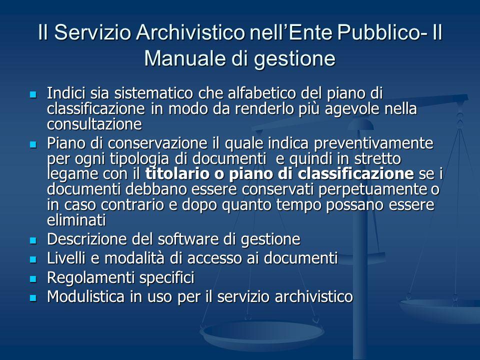 Il Servizio Archivistico nellEnte Pubblico- Il Manuale di gestione Indici sia sistematico che alfabetico del piano di classificazione in modo da rende
