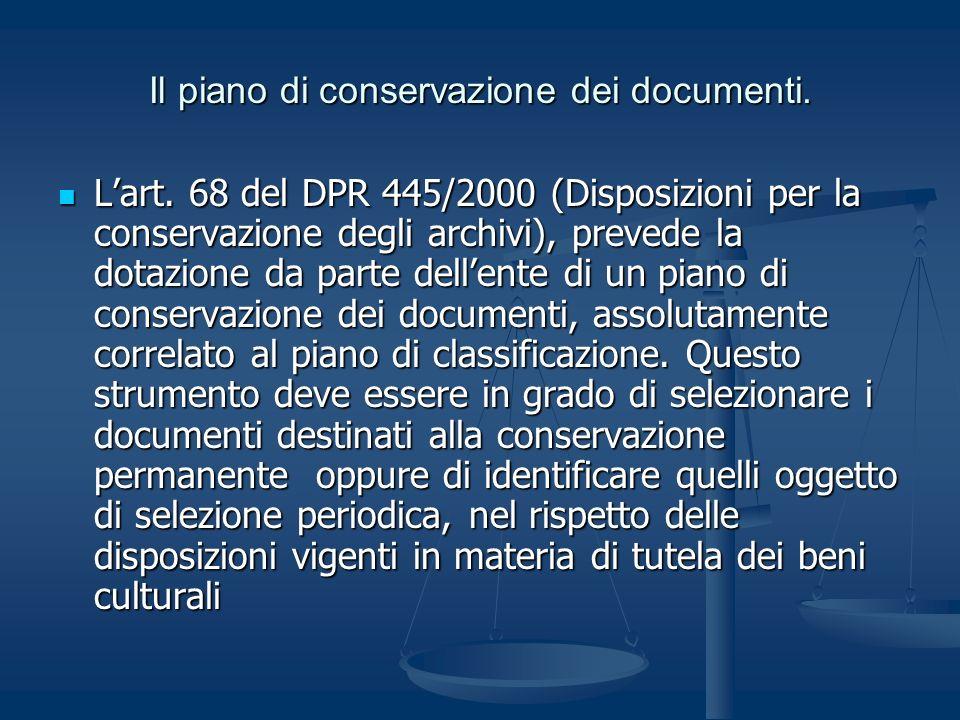 Il piano di conservazione dei documenti. Lart. 68 del DPR 445/2000 (Disposizioni per la conservazione degli archivi), prevede la dotazione da parte de