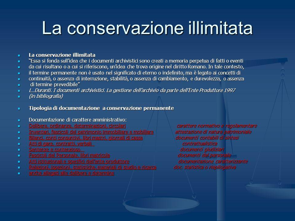 La conservazione illimitata La conservazione illimitata La conservazione illimitata Essa si fonda sullidea che i documenti archivistici sono creati a