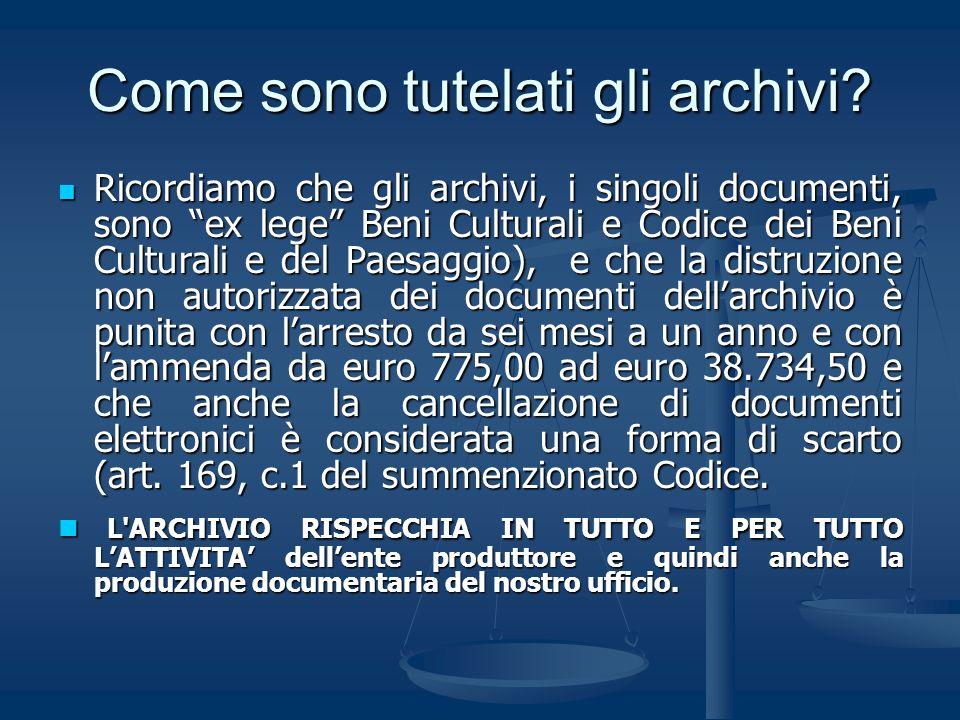 Come sono tutelati gli archivi? Ricordiamo che gli archivi, i singoli documenti, sono ex lege Beni Culturali e Codice dei Beni Culturali e del Paesagg