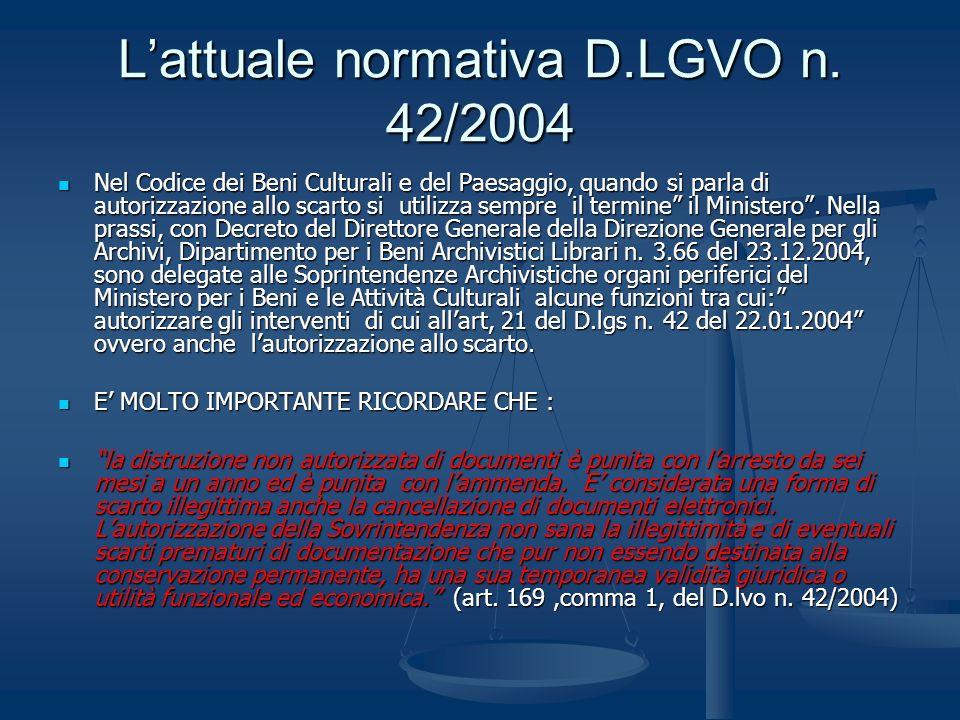Lattuale normativa D.LGVO n. 42/2004 Nel Codice dei Beni Culturali e del Paesaggio, quando si parla di autorizzazione allo scarto si utilizza sempre i