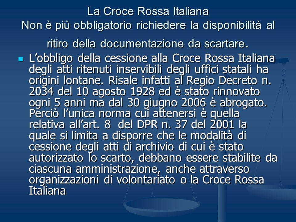 La Croce Rossa Italiana Non è più obbligatorio richiedere la disponibilità al ritiro della documentazione da scartare. Lobbligo della cessione alla Cr