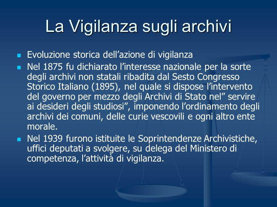 La Vigilanza sugli archivi Evoluzione storica dellazione di vigilanza Nel 1875 fu dichiarato linteresse nazionale per la sorte degli archivi non stata