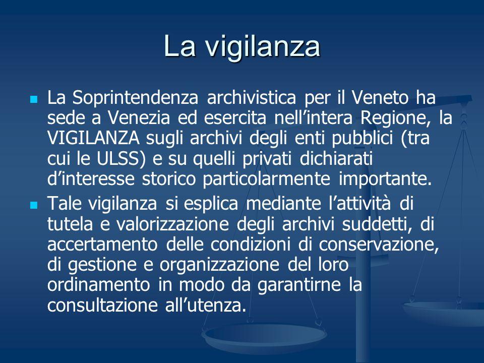 La vigilanza La Soprintendenza archivistica per il Veneto ha sede a Venezia ed esercita nellintera Regione, la VIGILANZA sugli archivi degli enti pubb