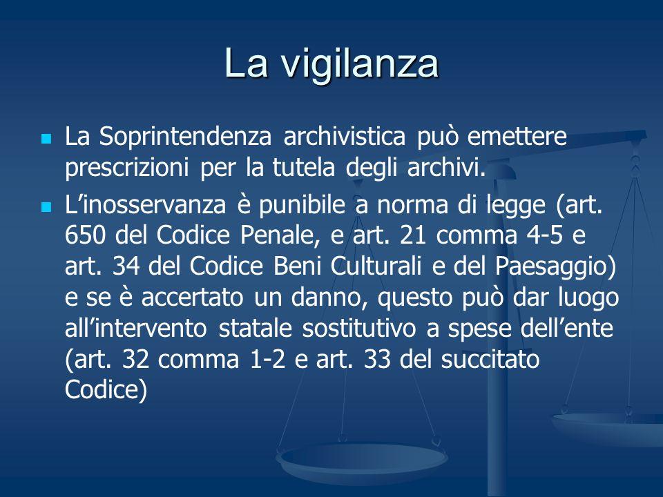 La vigilanza La Soprintendenza archivistica può emettere prescrizioni per la tutela degli archivi. Linosservanza è punibile a norma di legge (art. 650
