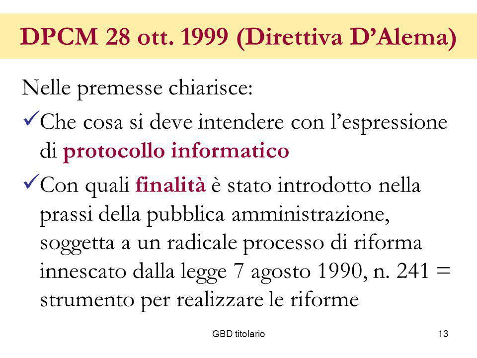 GBD titolario13 DPCM 28 ott. 1999 (Direttiva DAlema) Nelle premesse chiarisce: Che cosa si deve intendere con lespressione di protocollo informatico C