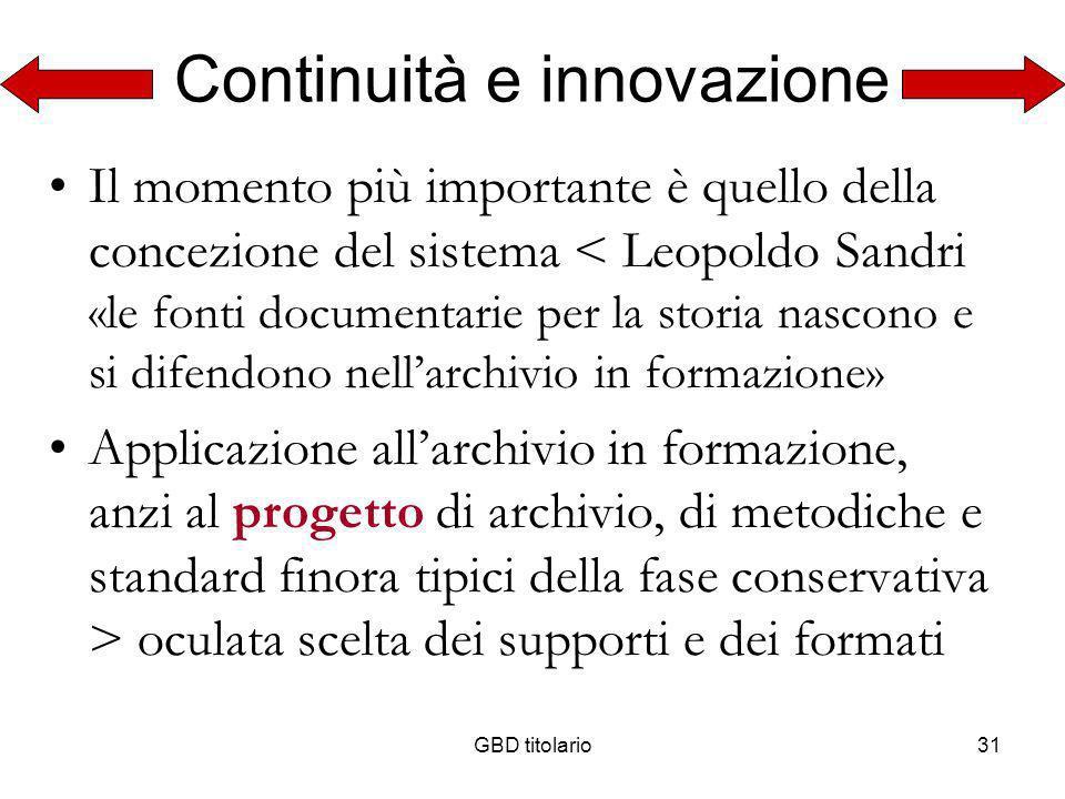 GBD titolario31 Continuità e innovazione Il momento più importante è quello della concezione del sistema < Leopoldo Sandri «le fonti documentarie per