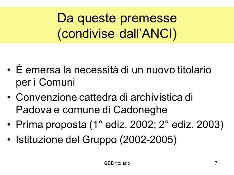 GBD titolario71 Da queste premesse (condivise dallANCI) È emersa la necessità di un nuovo titolario per i Comuni Convenzione cattedra di archivistica
