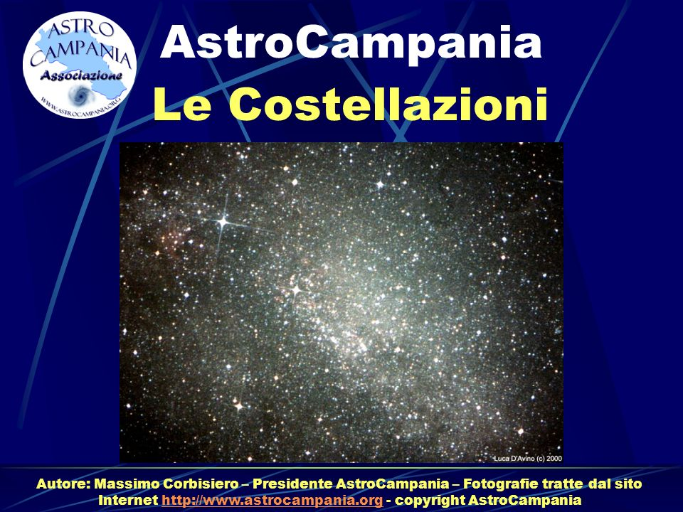 Le Costellazioni AstroCampania Autore: Massimo Corbisiero – Presidente AstroCampania – Fotografie tratte dal sito Internet http://www.astrocampania.or