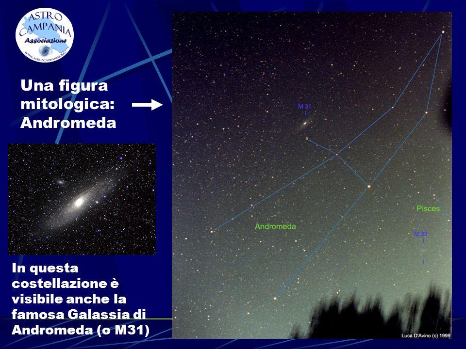 Una figura mitologica: Andromeda In questa costellazione è visibile anche la famosa Galassia di Andromeda (o M31)