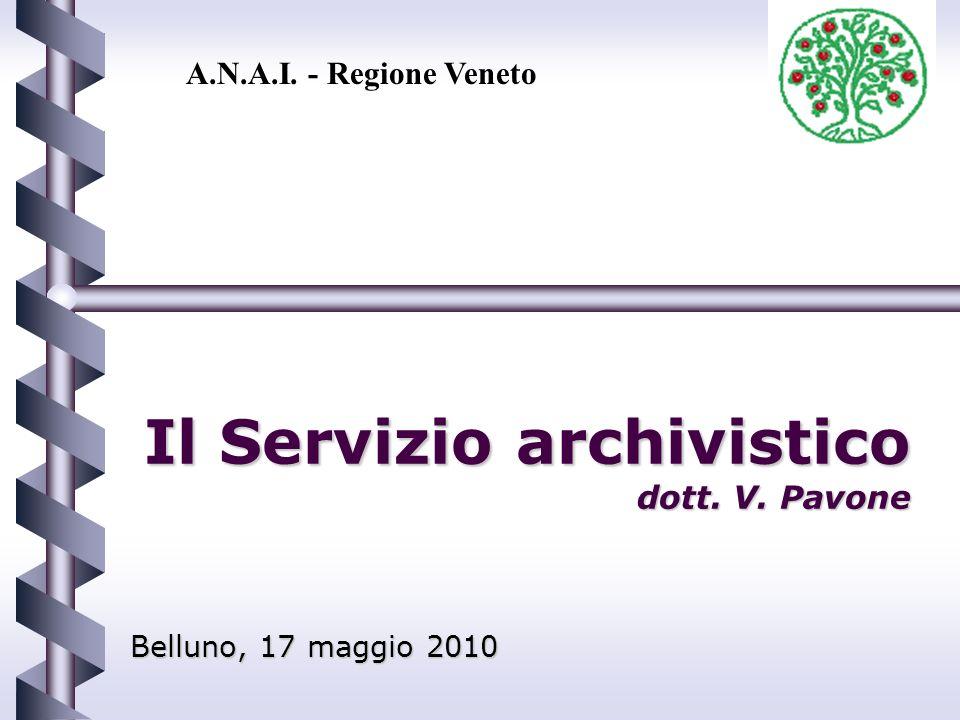 Il Servizio archivistico dott. V. Pavone Belluno, 17 maggio 2010 A.N.A.I. - Regione Veneto