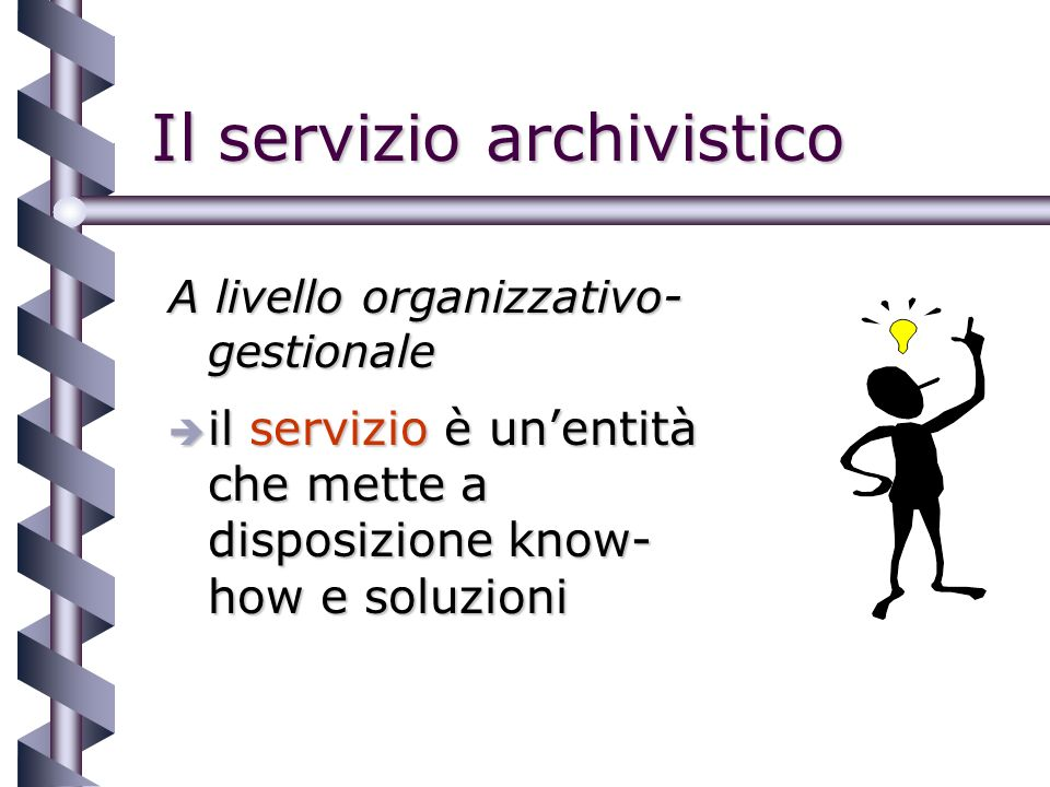 Il servizio archivistico A livello organizzativo- gestionale è il servizio è unentità che mette a disposizione know- how e soluzioni