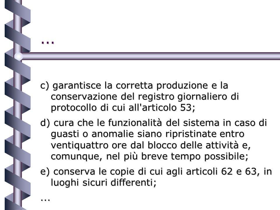 ... c) garantisce la corretta produzione e la conservazione del registro giornaliero di protocollo di cui all'articolo 53; d) cura che le funzionalità