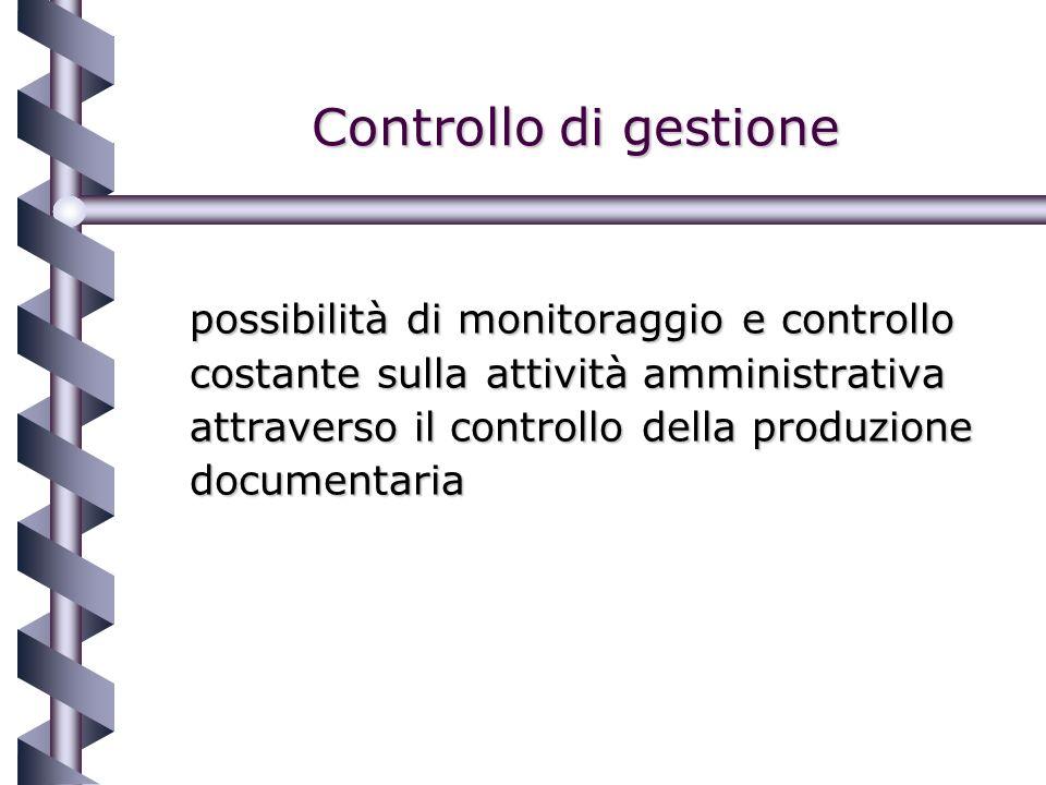 Controllo di gestione possibilità di monitoraggio e controllo costante sulla attività amministrativa attraverso il controllo della produzione documentaria