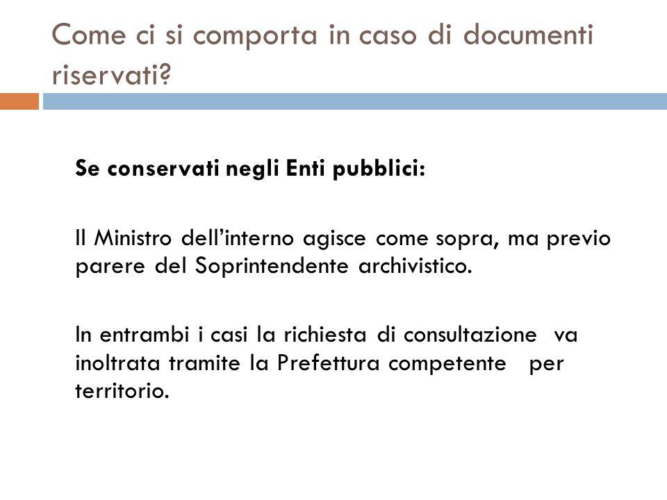 Come ci si comporta in caso di documenti riservati? Se conservati negli Enti pubblici: Il Ministro dellinterno agisce come sopra, ma previo parere del